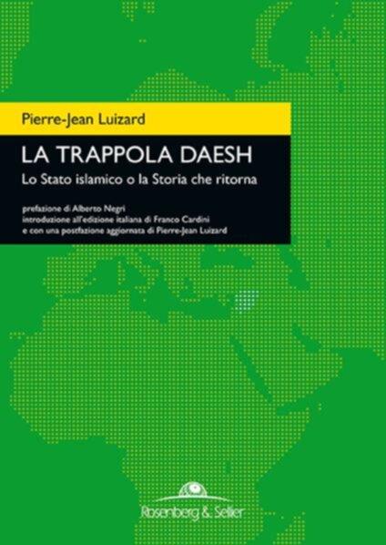 La trappola Daesh. Lo Stato islamico o la Storia che ritorna