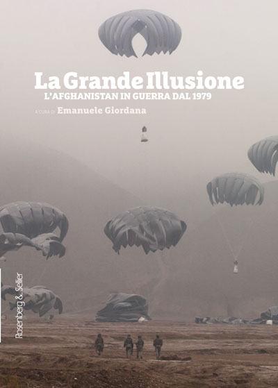 La Grande Illusione. L'Afghanistan in guerra dal 1979